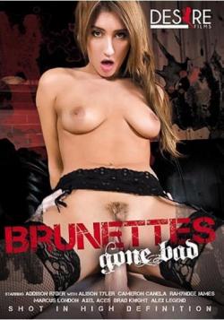 BRUNETTES GONE BAD