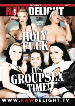Holy Fuck Its Groupsex Time